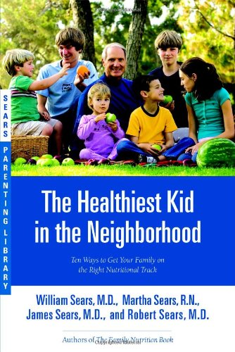 9780316060127: The Healthiest Kid in the Neighborhood: Ten Ways to Get Your Family on the Right Nutritional Track (Sears Parenting Library)