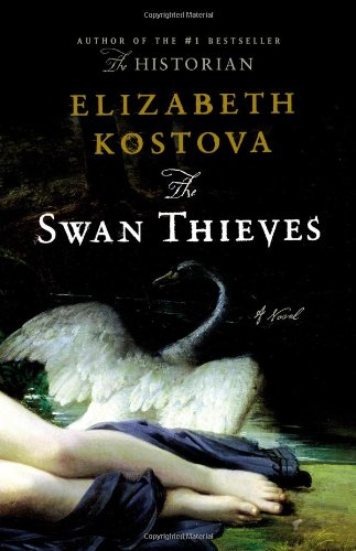 The Swan Thieves: A Novel: Elizabeth Kostova