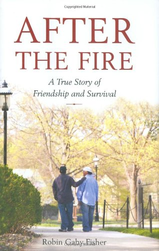 9780316066211: After the Fire: A True Story of Friendship and Survival