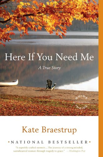 Here If You Need Me: A True Story: Braestrup, Kate