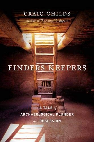 Finders Keepers: A Tale of Archaeological Plunder: Childs, Craig
