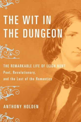 9780316067522: The Wit in the Dungeon: The Remarkable Life of Leigh Hunt-Poet, Revolutionary, and the Last of the Romantics