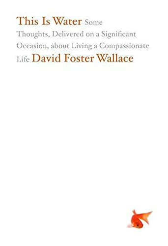 9780316068222: This Is Water: Some Thoughts, Delivered on a Significant Occasion, about Living a Compassionate Life