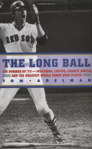 THE LONG BALL: The Summer of '75--Spaceman, Catfish, Charlie Hustle, and the Greatest World Serie...