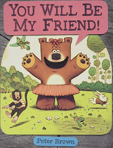 9780316070300: YOU WILL BE MY FRIEND! (Starring Lucille Beatrice Bear)