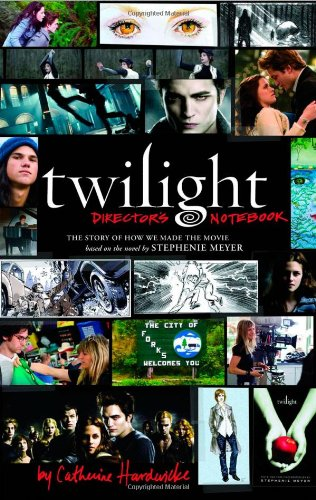 9780316070522: Twilight Director's Notebook: The Story of How We Made the Movie Based on the Novel by Stephenie Meyer