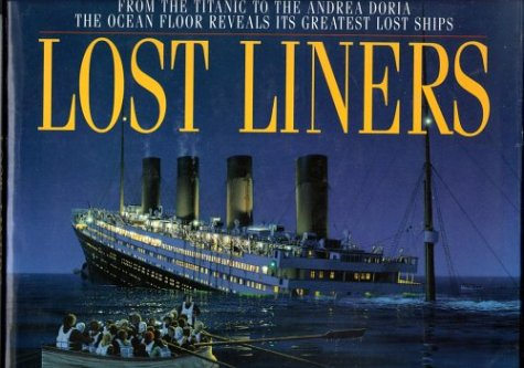 9780316071918: Lost Liners: From the Titanic to the Andrea Doria the Ocean Floor Revelas It's Greatest Ships