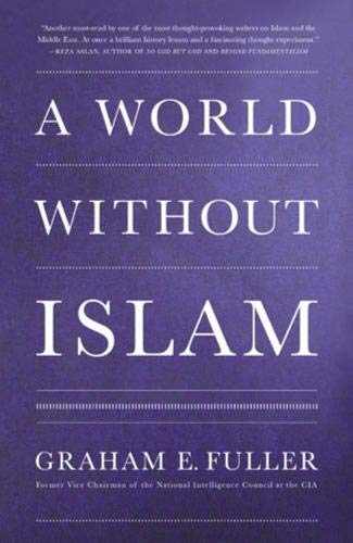 9780316072885: A World without Islam