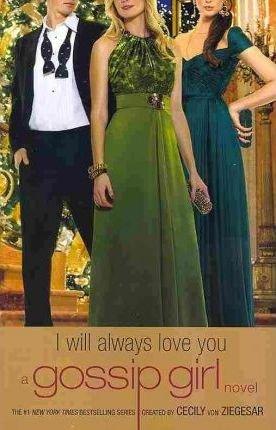 9780316073554: Gossip Girl. I Will Always Love You