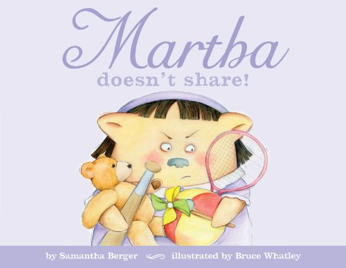 Martha Doesn't Share! (Signed): Berger, Samantha; illustrated by Bruce Whatley