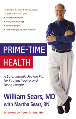 Prime-Time Health: A Scientifically Proven Plan for Feeling Young and Living Longer: Sears, William