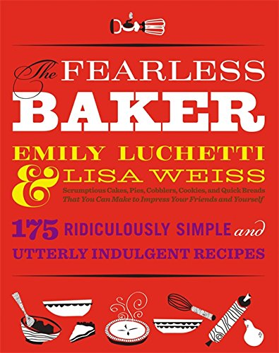 9780316074285: The Fearless Baker: Scrumptious Cakes, Pies, Cobblers, Cookies, and Quick Breads that You Can Make to Impress Your Friends and Yourself