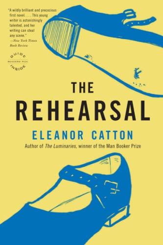 The Rehearsal: A Novel (Reagan Arthur Books): Catton, Eleanor