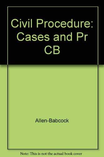 Civil Procedure: Cases and Problems: Barbara Allen Babcock,