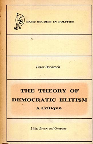 The Theory of Democratic Elitism: A Critique.: Bachrach, Peter.