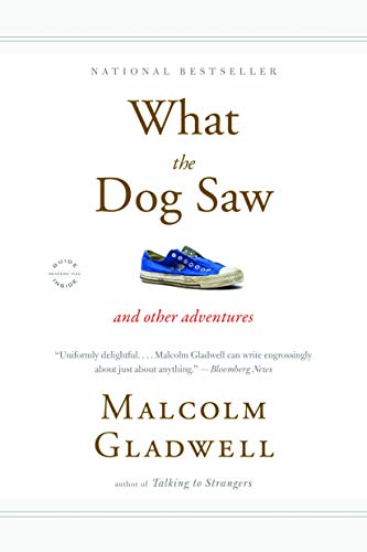 What the Dog Saw: And Other Adventures: Gladwell, Malcolm