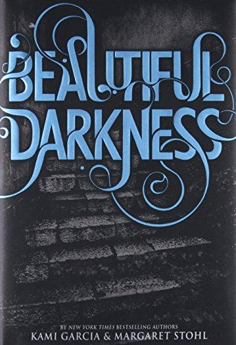 Beautiful Darkness (Beautiful Creatures): Garcia, Kami; Stohl, Margaret
