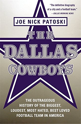 9780316077545: The Dallas Cowboys: The Outrageous History of the Biggest, Loudest, Most Hated, Best Loved Football Team in America