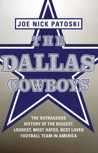 9780316077552: The Dallas Cowboys: The Outrageous History of the Biggest, Loudest, Most Hated, Best Loved Football Team in America