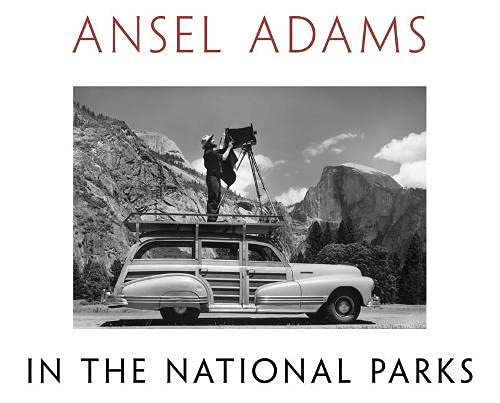 Ansel Adams in the National Parks: Adams, Ansel