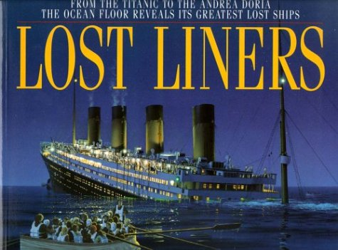9780316078863: Lost Liners : From the Titanic to the Andrea Doria: The Ocean Floor Reveals It's Greatest Lost Ships