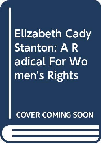 9780316080316: Elizabeth Cady Stanton: A Radical For Women's Rights