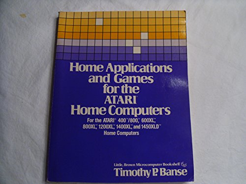 Home Applications and Games for the Atari Home Computers (The Little, Brown microcomputer bookshelf...
