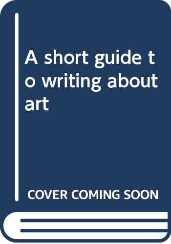 9780316082143: A short guide to writing about art