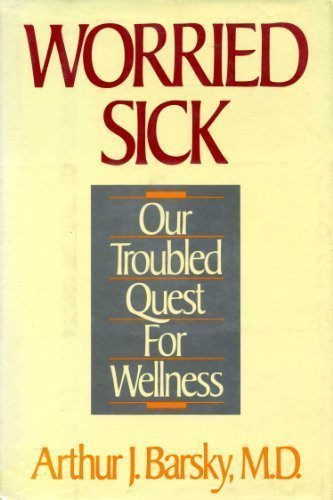 9780316082556: Worried Sick: Our Troubled Quest for Wellness