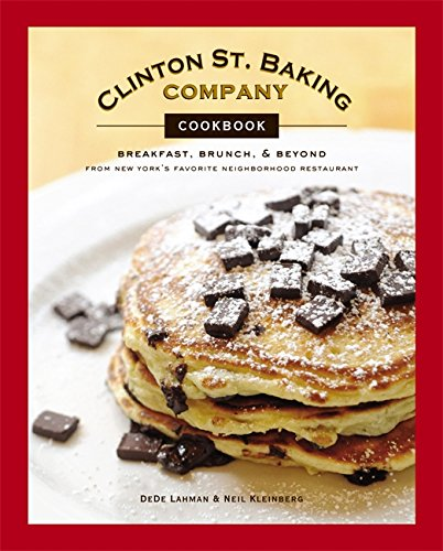 CLINTON ST. BAKING COMPANY COOKBOOK Breakfast, Brunch & Beyond from New York's Favorite Neighborh...