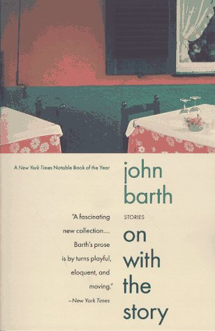 On With the Story -- Stories: Barth, John