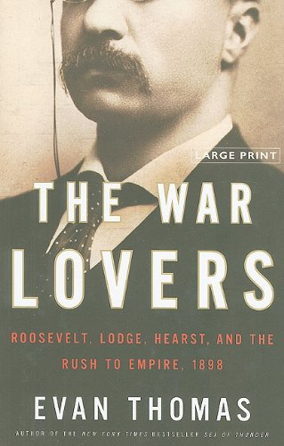 9780316085113: The War Lovers: Roosevelt, Lodge, Hearst, and the Rush to Empire, 1898