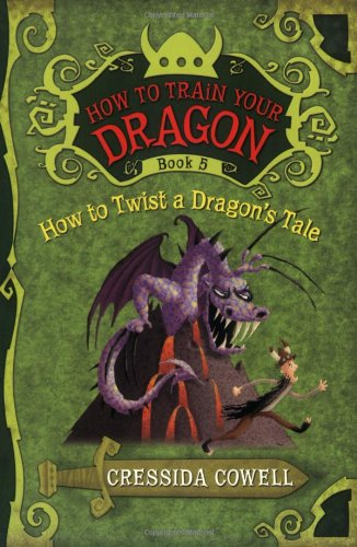 How to Train Your Dragon Book 5: How to Twist a Dragon's Tale: Cowell, Cressida