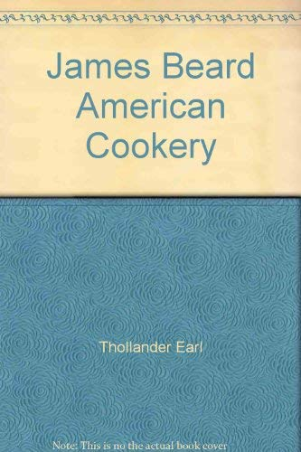 9780316085649: James Beard American Cookery by Thollander Earl; Beard James A.