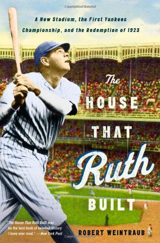 The House That Ruth Built: A New Stadium, the First Yankees Championship, and the Redemption of ...