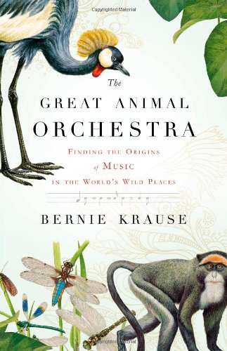 9780316086875: The Great Animal Orchestra: Finding the Origins of Music in the World's Wild Places