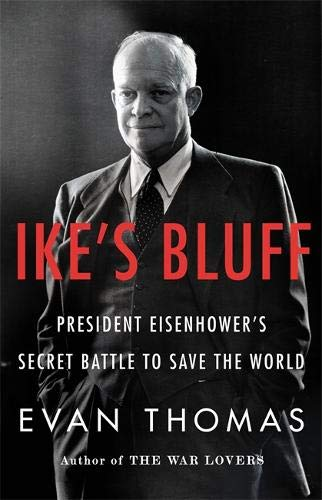 Ike's Bluff President Eisenhower's Secret Battle to Save the World: Thomas, Evan