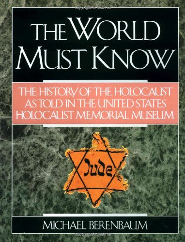 9780316091343: The World Must Know: The History of the Holocaust as Told in the United States Holocaust Memorial Museum