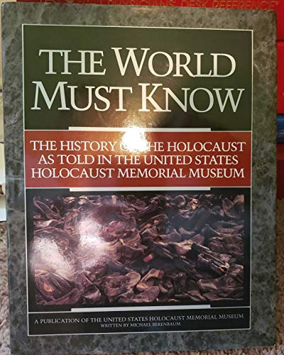 The World Must Know: The History of the Holocaust As Told in the United States Holocaust Memorial Museum (9780316091350) by United States Holocaust Memorial Museum; Photographer; Berenbaum, Michael
