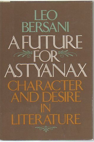 A future for Astyanax: Character and desire in literature: Bersani, Leo