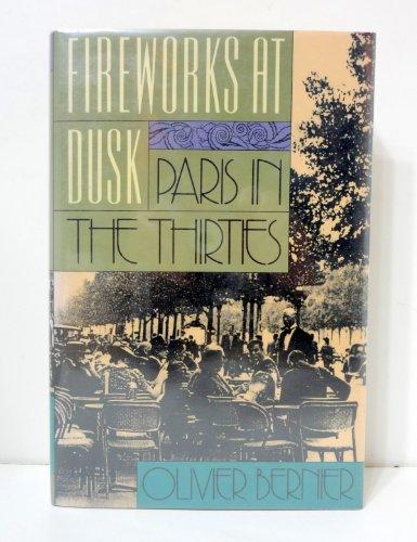 Fireworks at Dusk: Paris in the Thirties: Bernier, Olivier