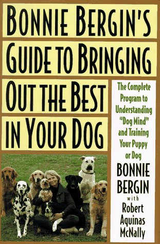9780316092845: Bonnie Bergin's Guide to Bringing Out the Best in Your Dog: The Bonnie Bergin Method
