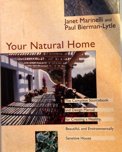 9780316093026: Your Natural Home: A Complete Sourcebook and Design Manual for Creating a Healthy, Beautiful, Environmentally Sensitive House