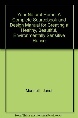9780316093033: Your Natural Home: A Complete Sourcebook and Design Manual for Creating a Healthy, Beautiful, Environmentally Sensitive House