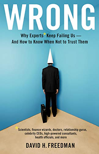 9780316093293: Wrong: Why Experts Keep Failing Us - and How to Know When Not to Trust Them
