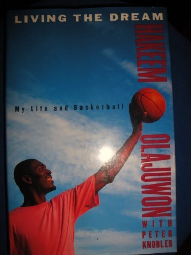 Living the Dream: My Life and Basketball (0316094277) by Hakeem Olajuwon; Peter Knobler