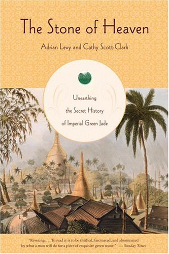 9780316095587: The Stone of Heaven: Unearthing the Secret History of Imperial Green Jade