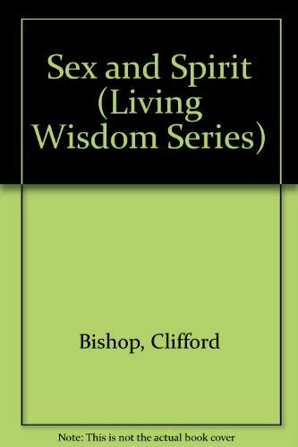 Sex and Spirit (Living Wisdom Series): Clifford Bishop