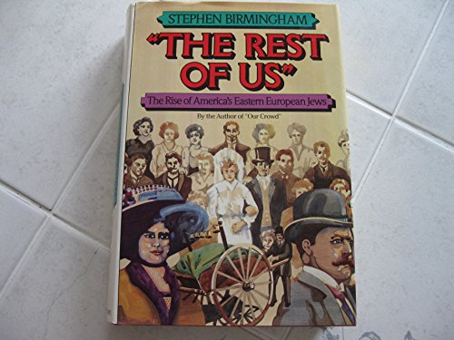 The Rest of Us: The Rise of America's Eastern European Jews: Birmingham, Stephen