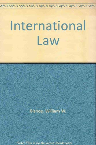 International Law : Cases and Materials: Bishop, William W.,